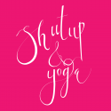 Shut Up & Yoga